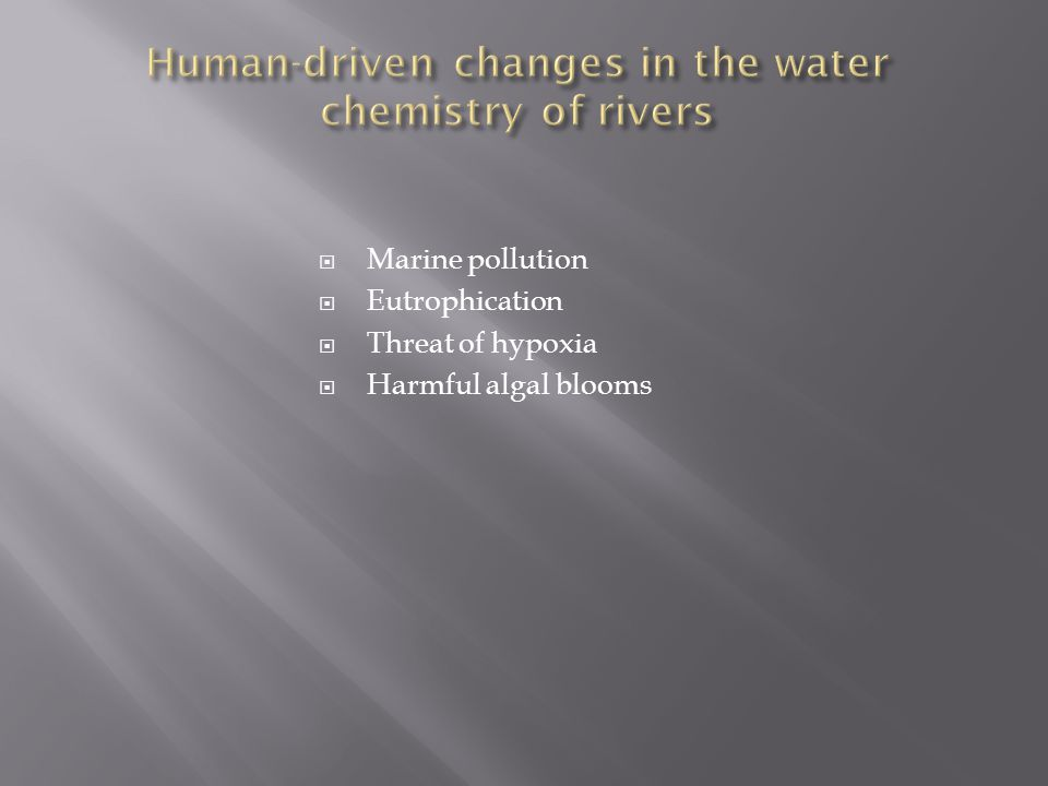 Marine pollution  Eutrophication  Threat of hypoxia  Harmful algal blooms