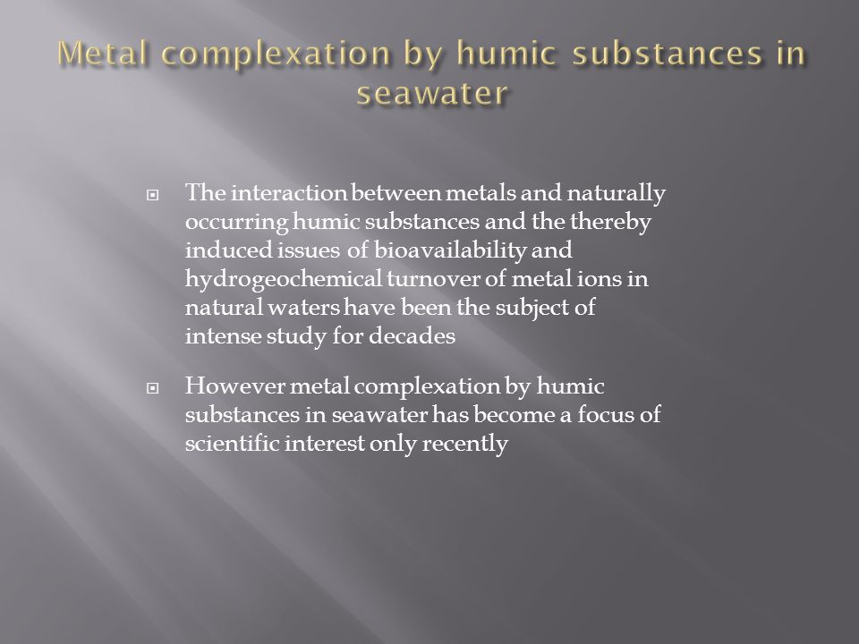  The interaction between metals and naturally occurring humic substances and the thereby induced issues of bioavailability and hydrogeochemical turno