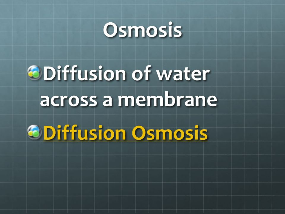 Osmosis Diffusion of water across a membrane Diffusion Osmosis Diffusion Osmosis