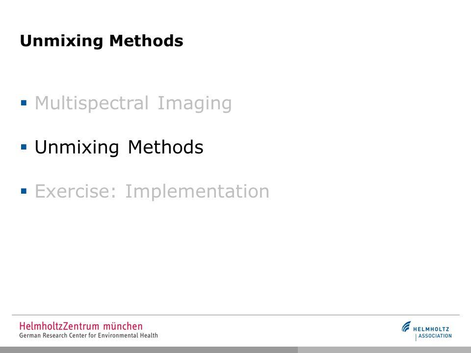 Unmixing Methods  Multispectral Imaging  Unmixing Methods  Exercise: Implementation