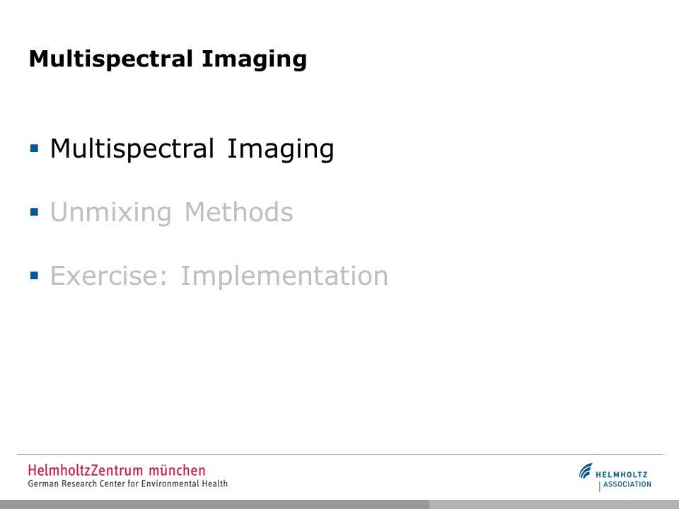 Multispectral Imaging  Multispectral Imaging  Unmixing Methods  Exercise: Implementation