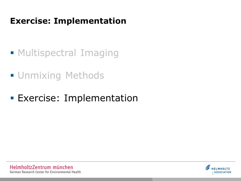 Exercise: Implementation  Multispectral Imaging  Unmixing Methods  Exercise: Implementation