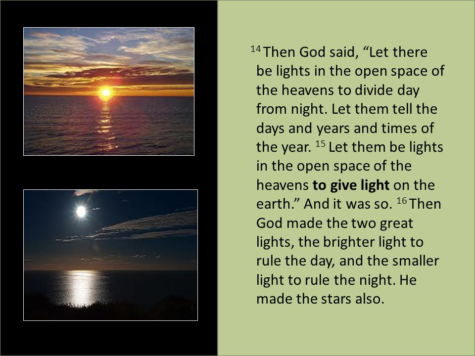 14 Then God said, Let there be lights in the open space of the heavens to divide day from night.
