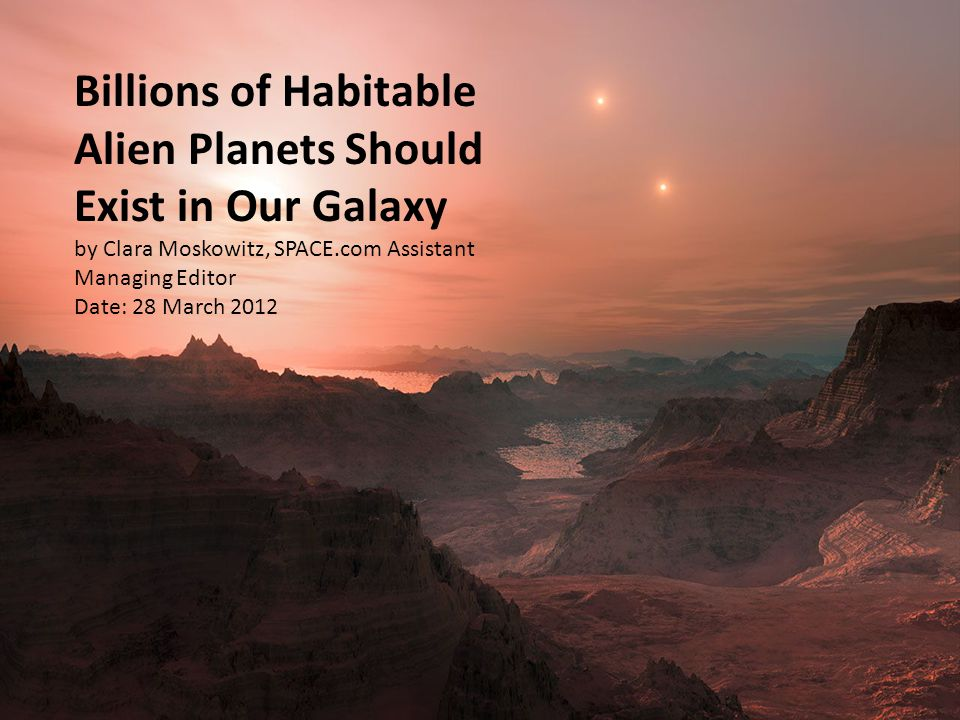 Extrapolating from these findings, the researchers estimate that tens of billions of these planets are to be found in the Milky Way, and about 100 should lie in the immediate neighborhood of the sun.