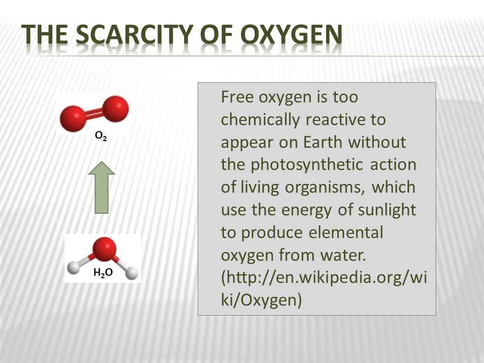 Free oxygen is too chemically reactive to appear on Earth without the photosynthetic action of living organisms, which use the energy of sunlight to produce elemental oxygen from water.