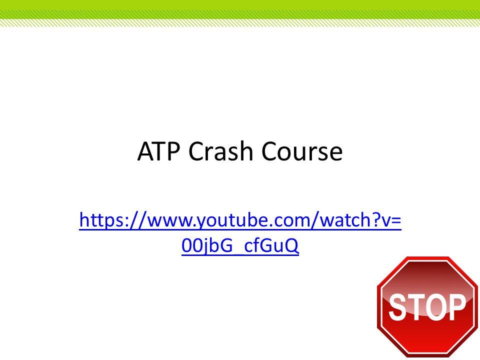ATP Crash Course https://www.youtube.com/watch?v= 00jbG_cfGuQ