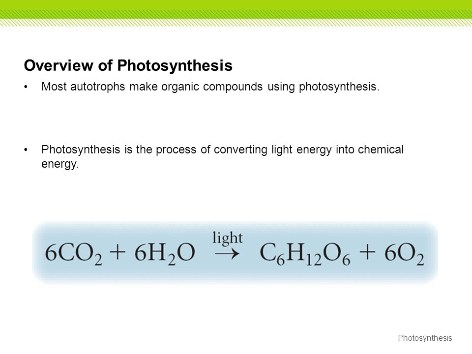 Photosynthesis Overview of Photosynthesis Most autotrophs make organic compounds using photosynthesis. Photosynthesis is the process of converting lig