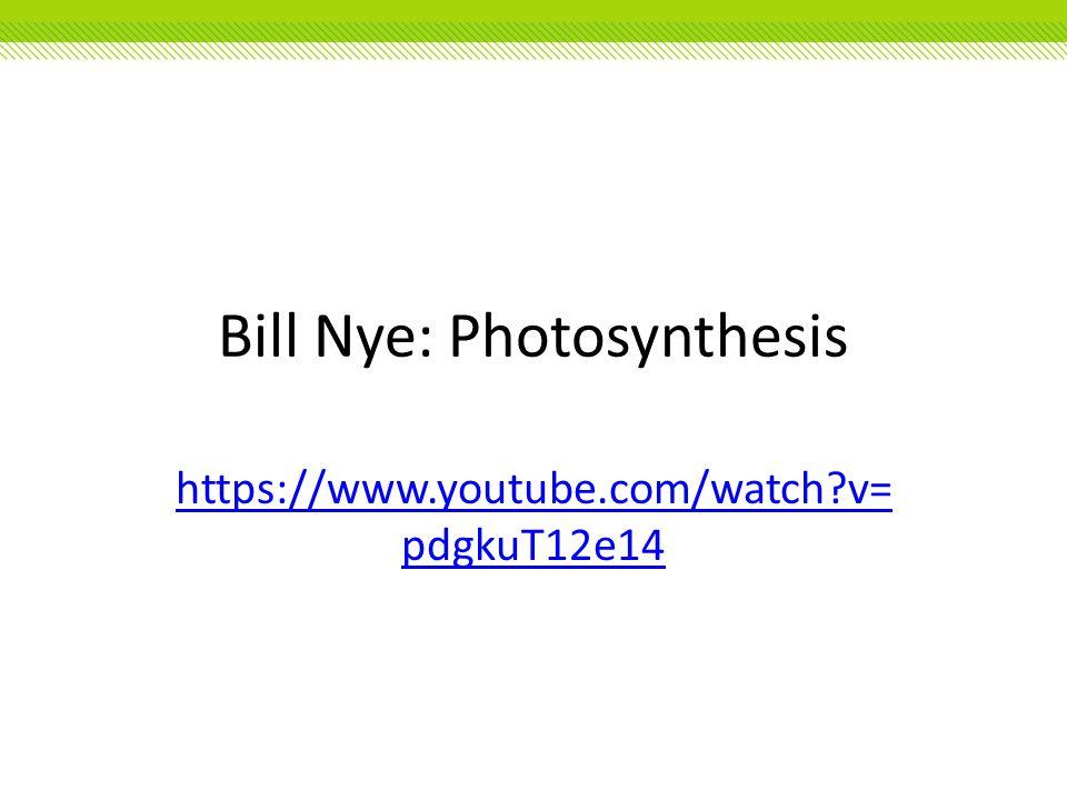 Bill Nye: Photosynthesis https://www.youtube.com/watch?v= pdgkuT12e14