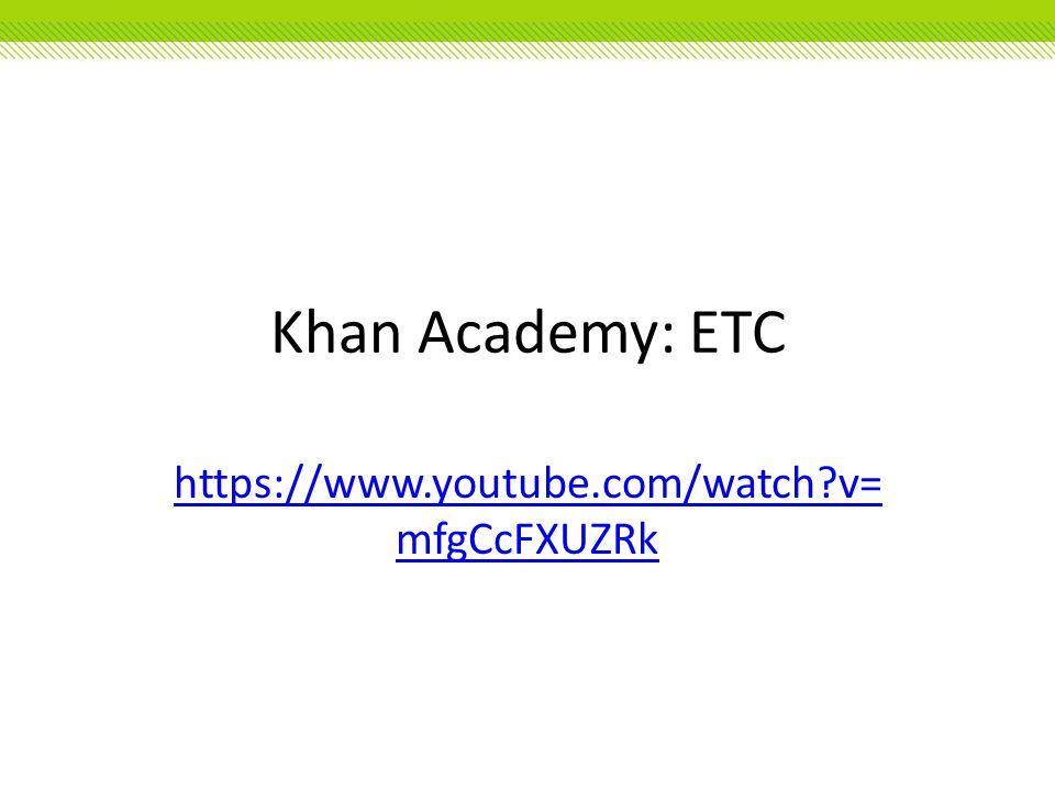 Khan Academy: ETC https://www.youtube.com/watch?v= mfgCcFXUZRk