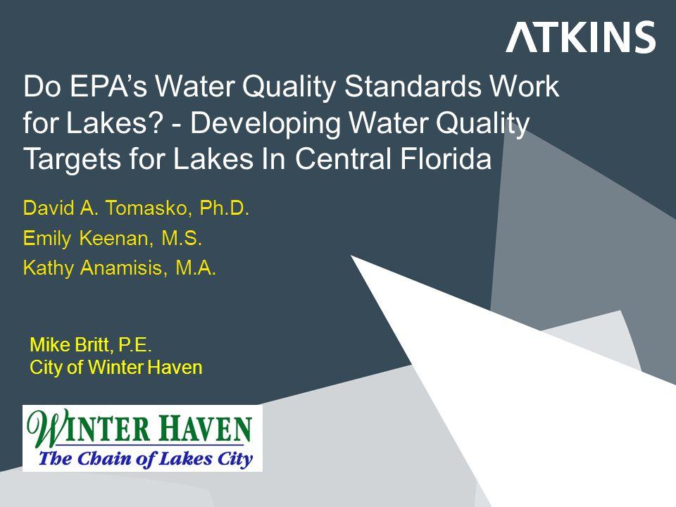 Do EPA's Water Quality Standards Work for Lakes? - Developing Water Quality Targets for Lakes In Central Florida David A. Tomasko, Ph.D. Emily Keenan,
