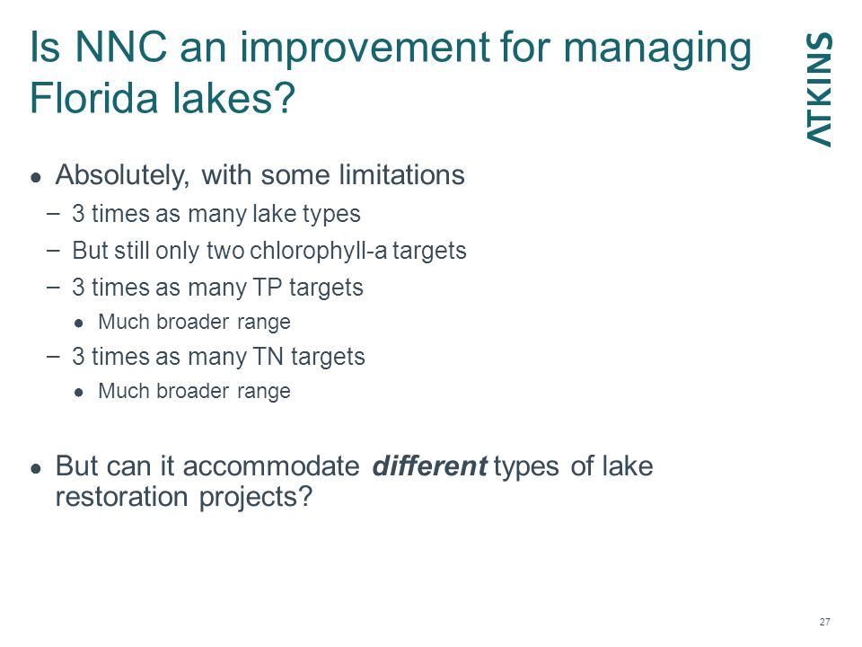 Is NNC an improvement for managing Florida lakes? 27 ● Absolutely, with some limitations – 3 times as many lake types – But still only two chlorophyll