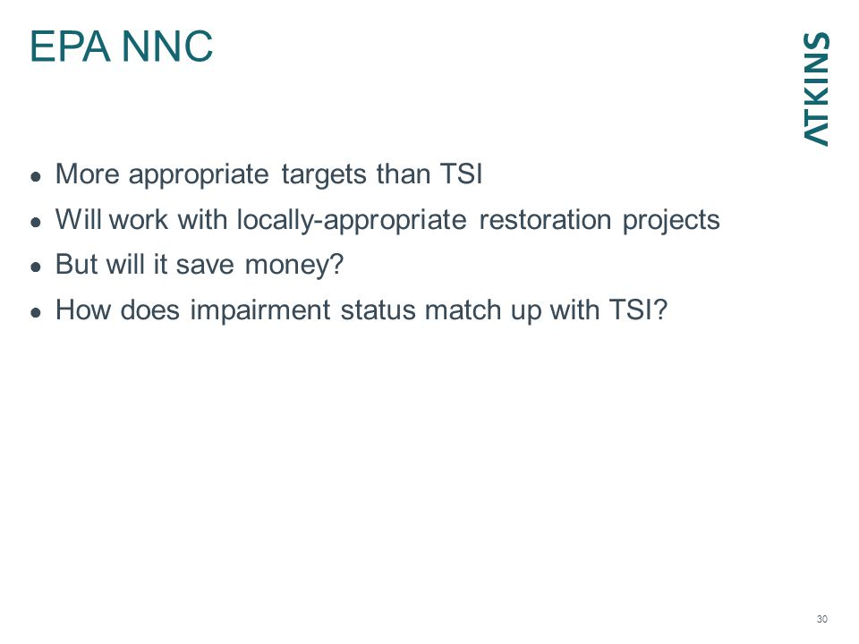 EPA NNC 30 ● More appropriate targets than TSI ● Will work with locally-appropriate restoration projects ● But will it save money? ● How does impairme