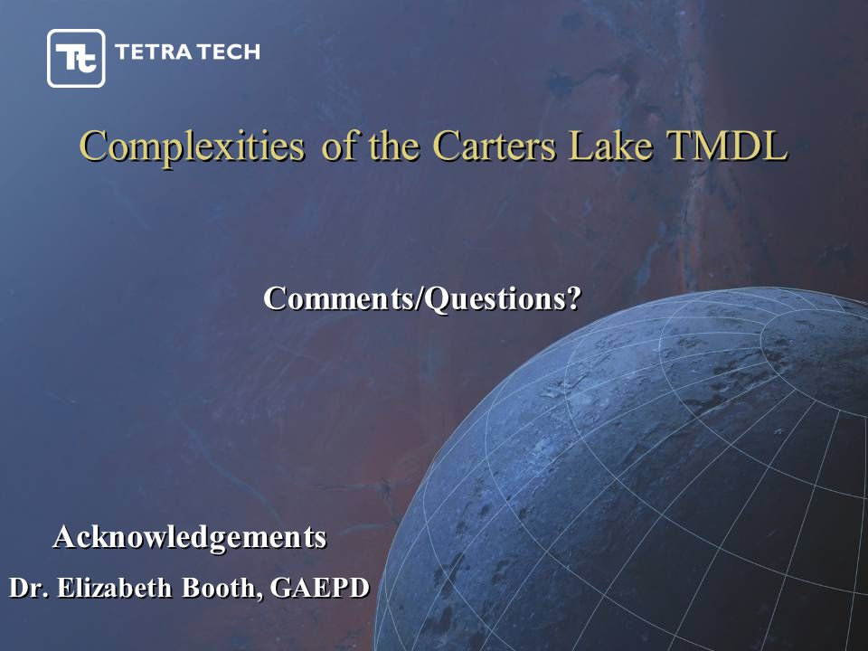 Comments/Questions? Complexities of the Carters Lake TMDL Acknowledgements Dr. Elizabeth Booth, GAEPD Acknowledgements Dr. Elizabeth Booth, GAEPD