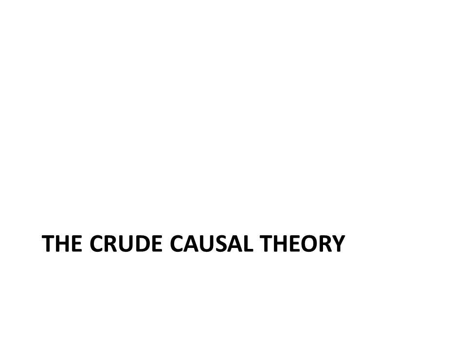 THE CRUDE CAUSAL THEORY
