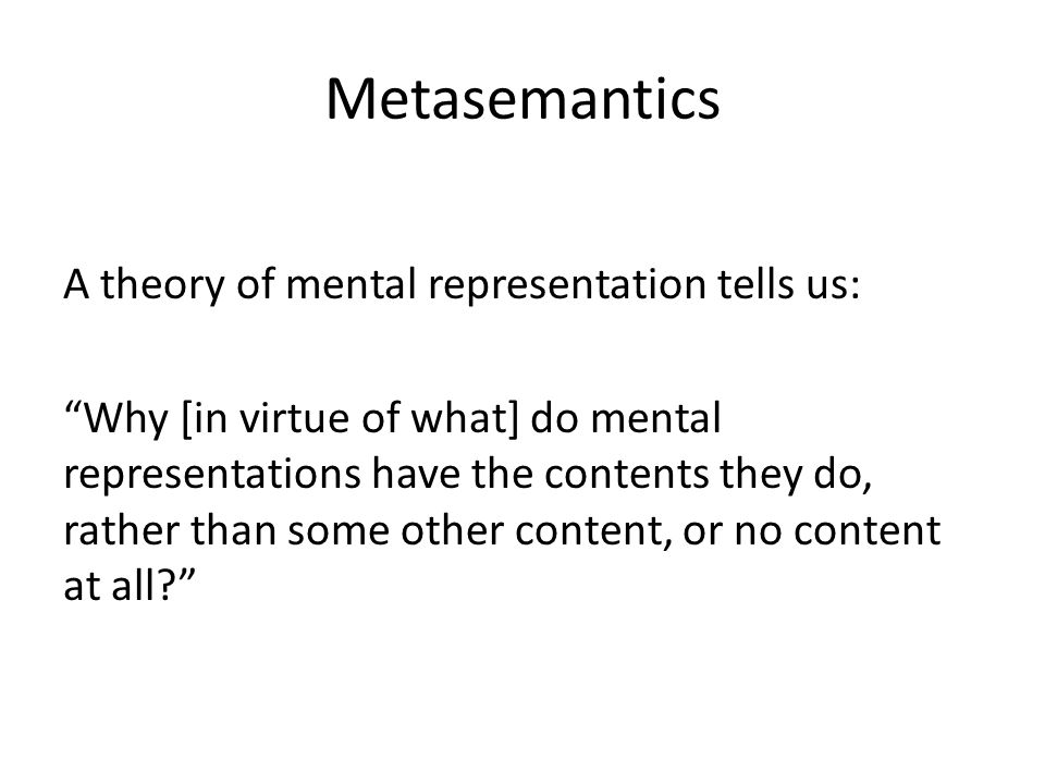 The Teleological Theory Mental representation R represents object [property] O in virtue of the fact that O causes R in Normal conditions.