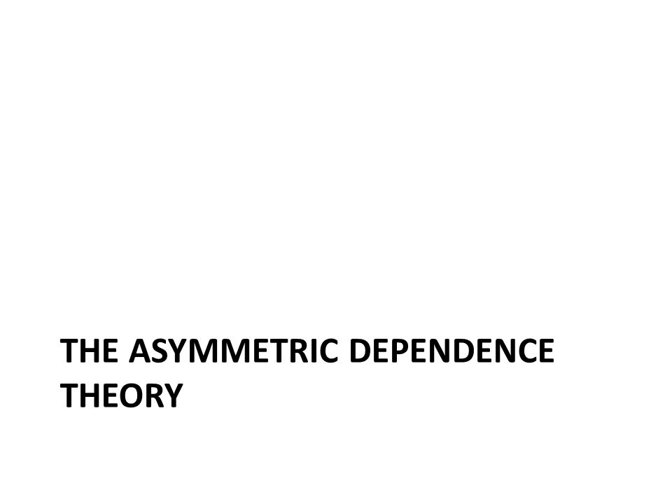 THE ASYMMETRIC DEPENDENCE THEORY