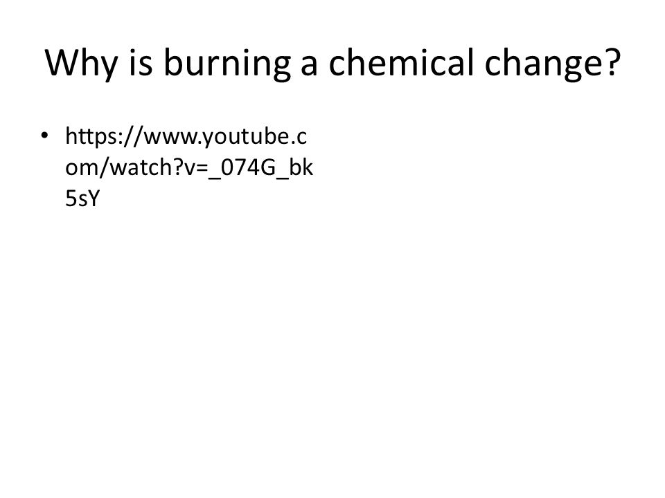Why is burning a chemical change.