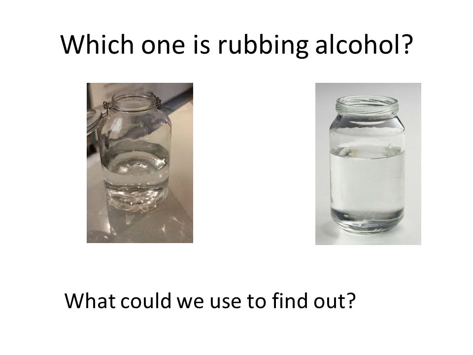 Which one is rubbing alcohol? Smell