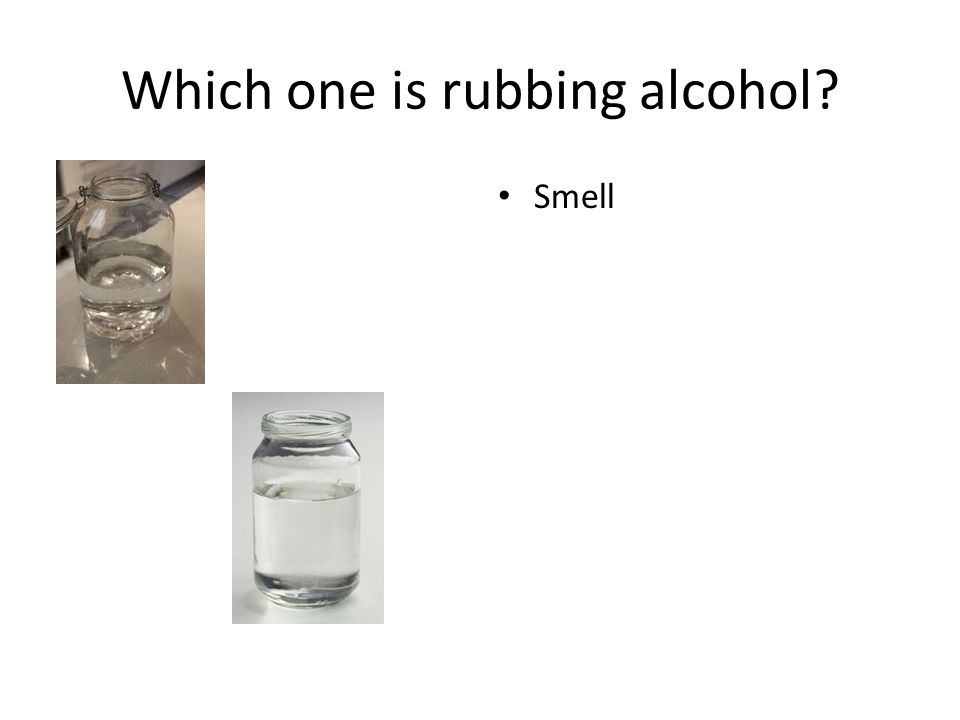 Which one is rubbing alcohol? Smell Density