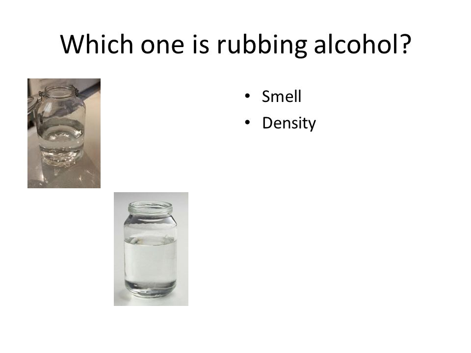Which one is rubbing alcohol? Smell Density Mass