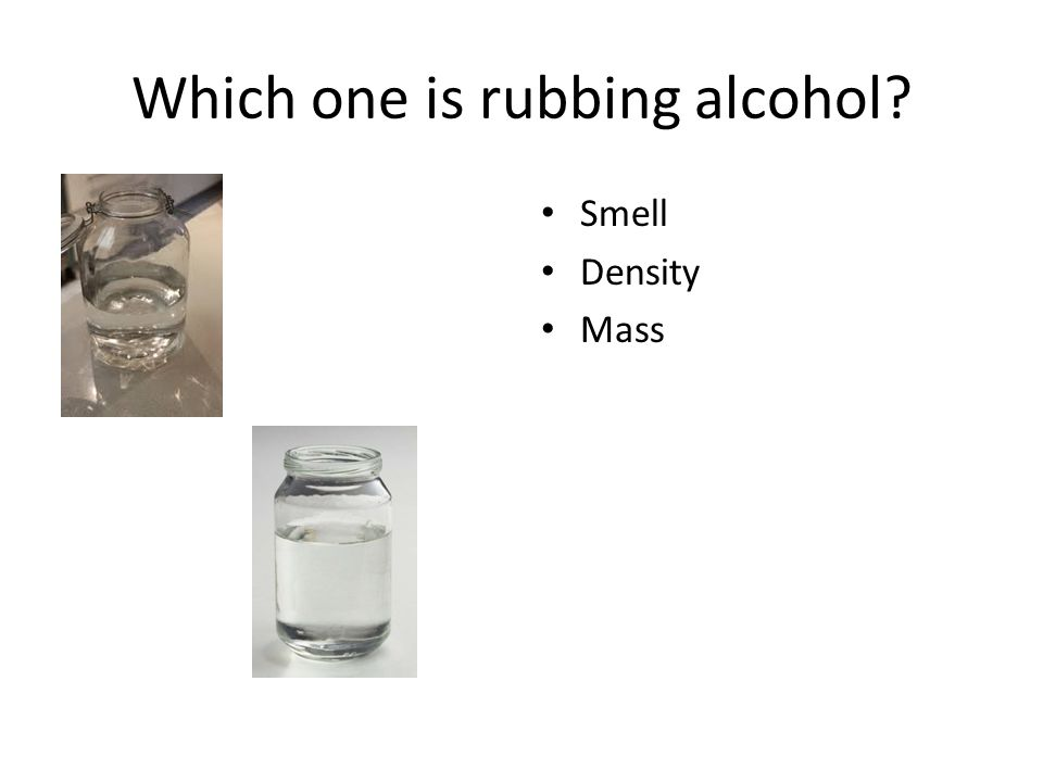 Which one is rubbing alcohol? Smell Density Mass Evaporation rate (boiling point)