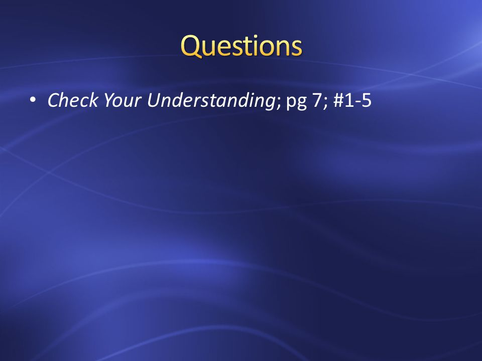 Check Your Understanding; pg 7; #1-5