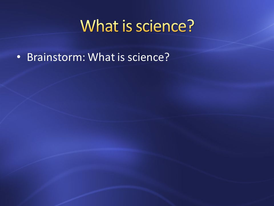 Brainstorm: What is science?