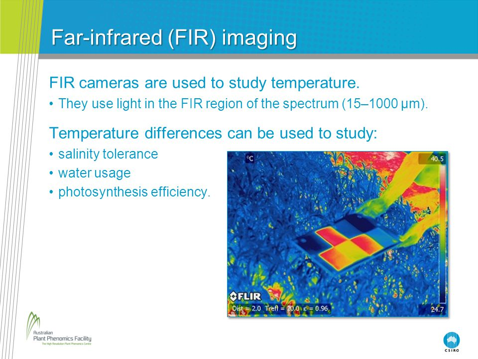 FIR cameras are used to study temperature.