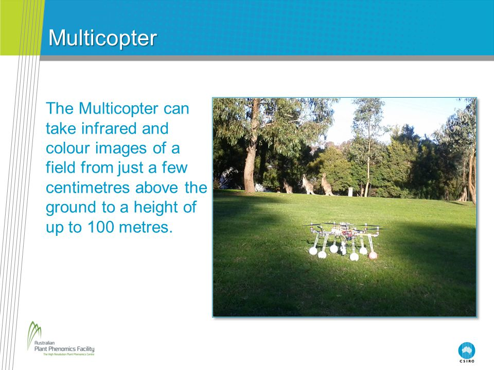 Multicopter The Multicopter can take infrared and colour images of a field from just a few centimetres above the ground to a height of up to 100 metre