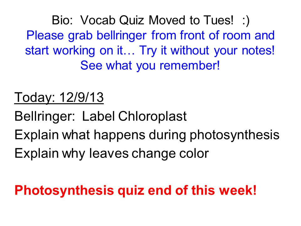 Bio: Vocab Quiz Moved to Tues! :) Please grab bellringer from front of room and start working on it… Try it without your notes! See what you remember!