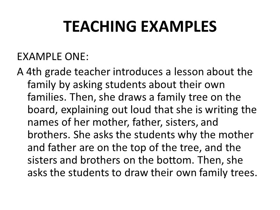 TEACHING EXAMPLES EXAMPLE ONE: A 4th grade teacher introduces a lesson about the family by asking students about their own families.