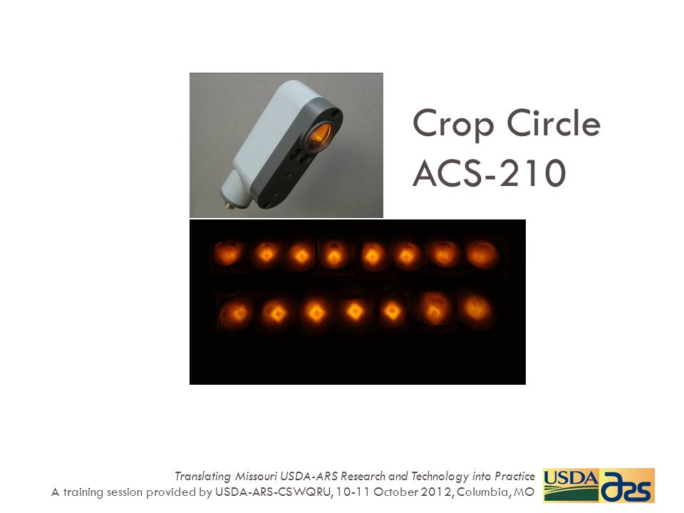 Crop Circle ACS-210 Translating Missouri USDA-ARS Research and Technology into Practice A training session provided by USDA-ARS-CSWQRU, 10-11 October
