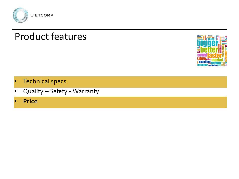 Product features Technical specs Quality – Safety - Warranty Price