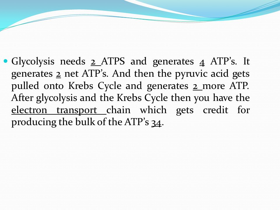Glycolysis needs 2 ATPS and generates 4 ATP's. It generates 2 net ATP's.