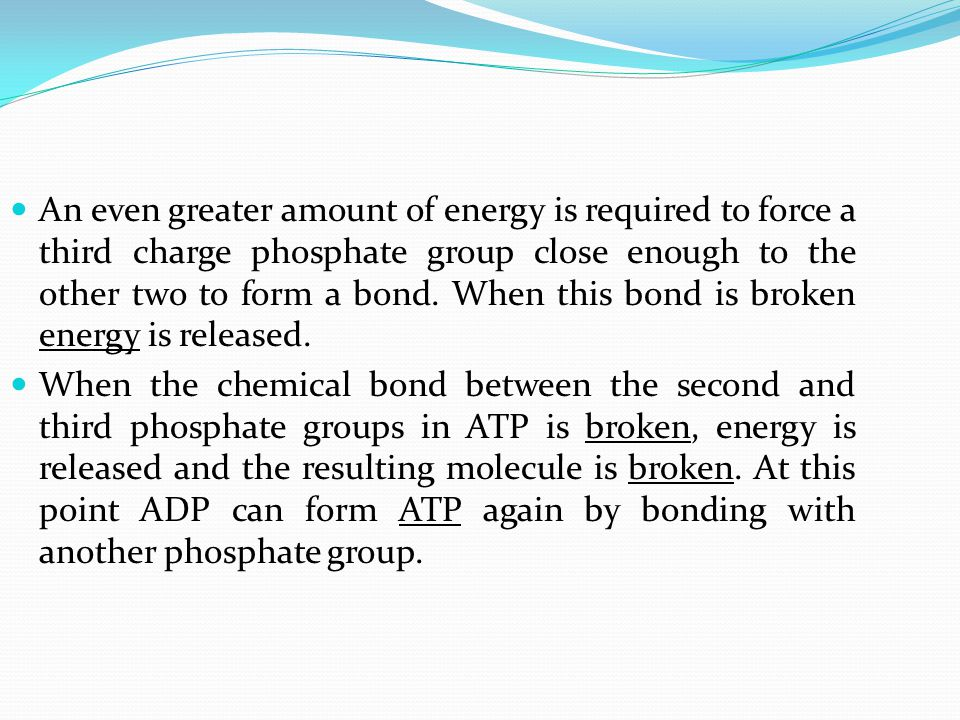An even greater amount of energy is required to force a third charge phosphate group close enough to the other two to form a bond. When this bond is b