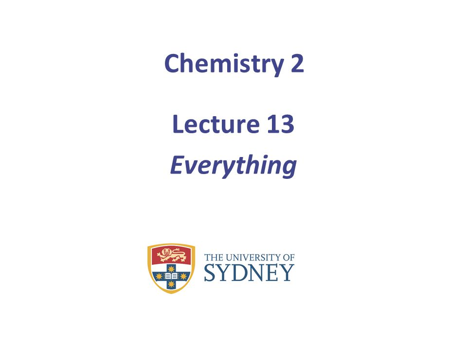 Chemistry 2 Lecture 13 Everything