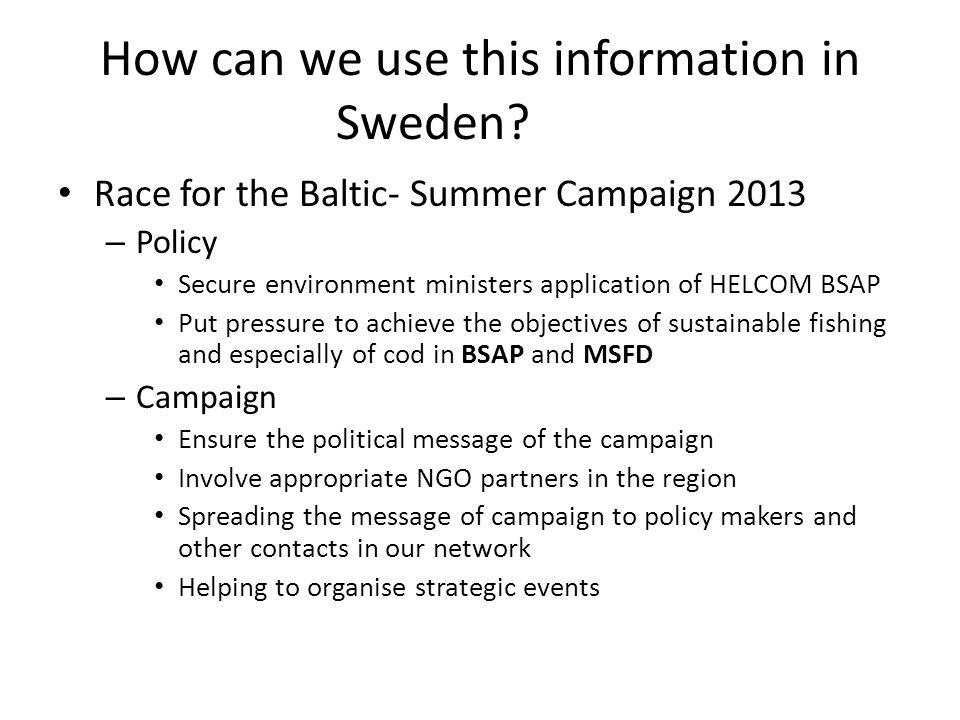 How can we use this information in Sweden? Race for the Baltic- Summer Campaign 2013 – Policy Secure environment ministers application of HELCOM BSAP