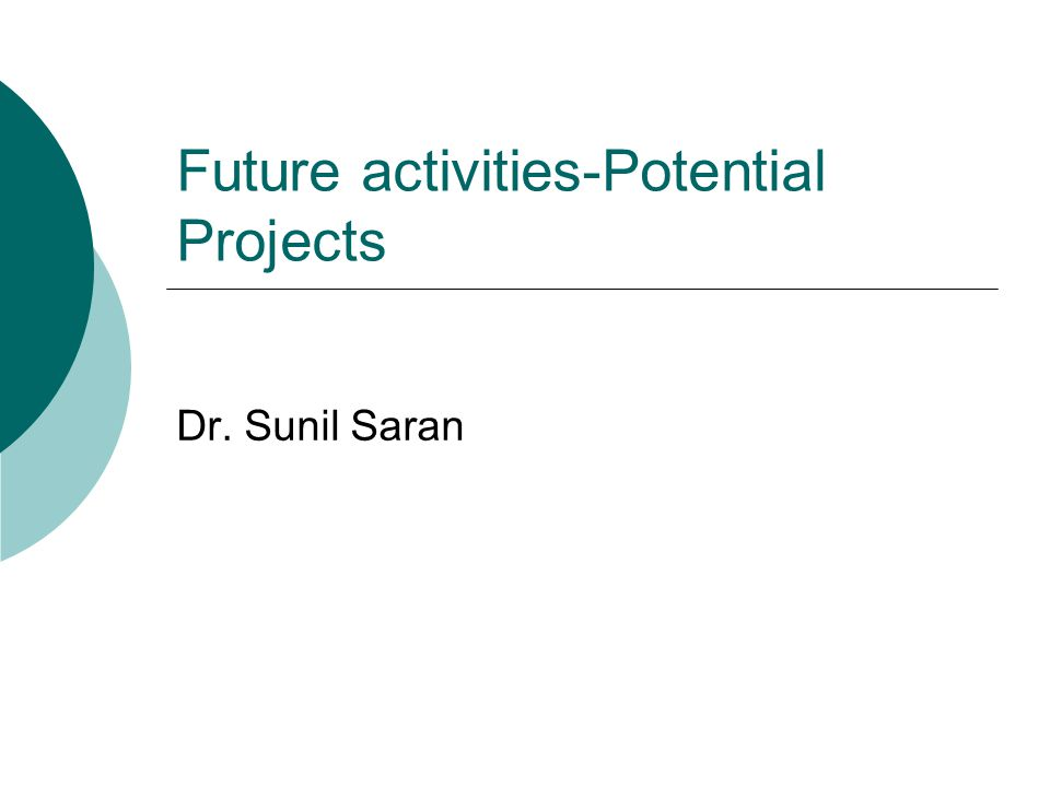 Future activities-Potential Projects Dr. Sunil Saran