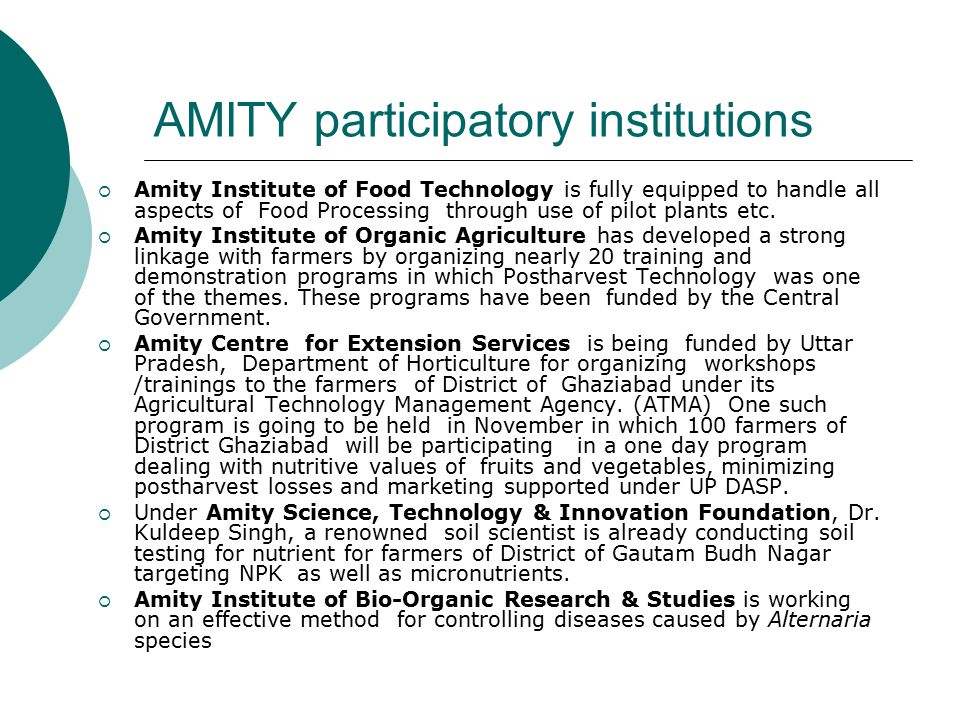 AMITY participatory institutions  Amity Institute of Food Technology is fully equipped to handle all aspects of Food Processing through use of pilot plants etc.