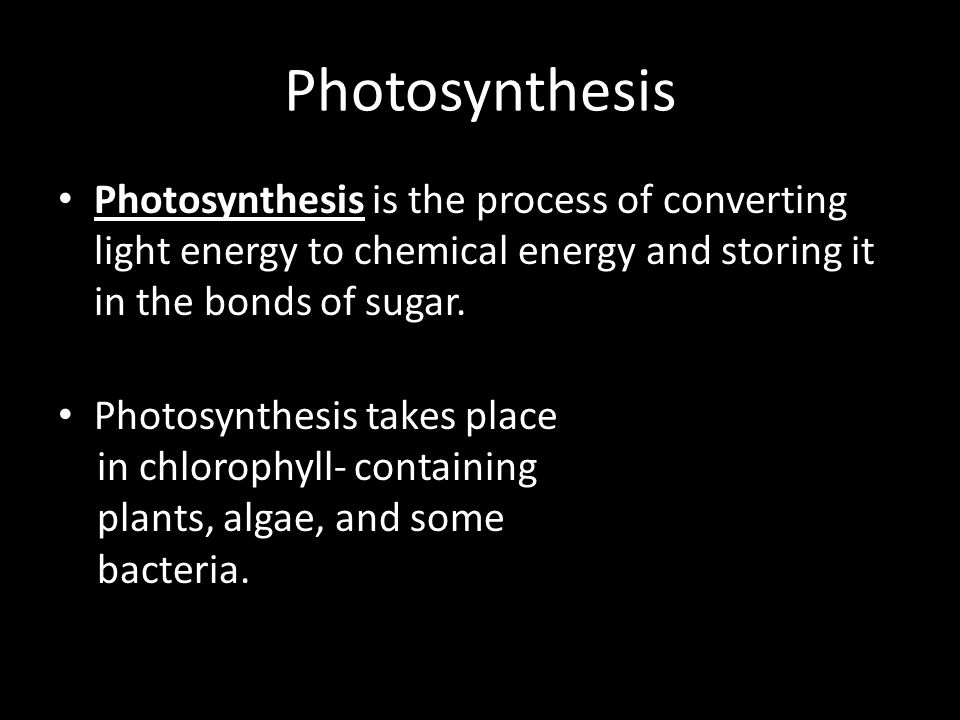 Photosynthesis Photosynthesis is the process of converting light energy to chemical energy and storing it in the bonds of sugar.