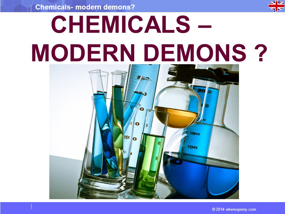 © 2014 wheresjenny.com Chemicals- modern demons.What Is a Chemical.