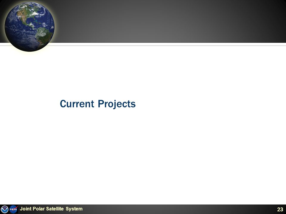 23 Current Projects Joint Polar Satellite System 23