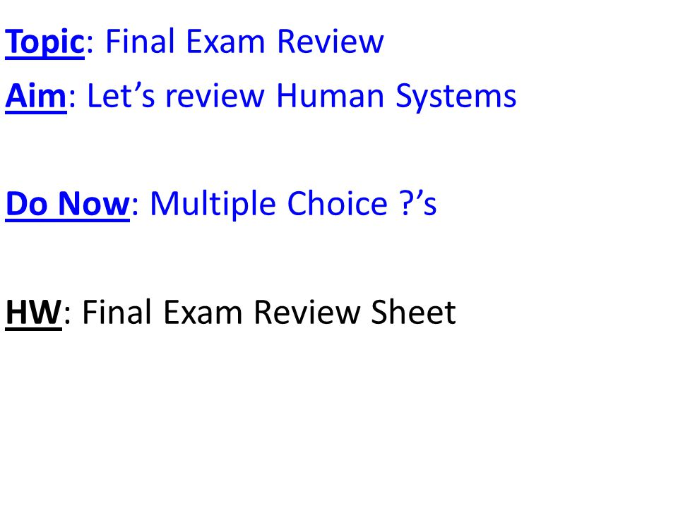 Topic: Final Exam Review Aim: Let's review Human Systems Do Now: Multiple Choice ?'s HW: Final Exam Review Sheet