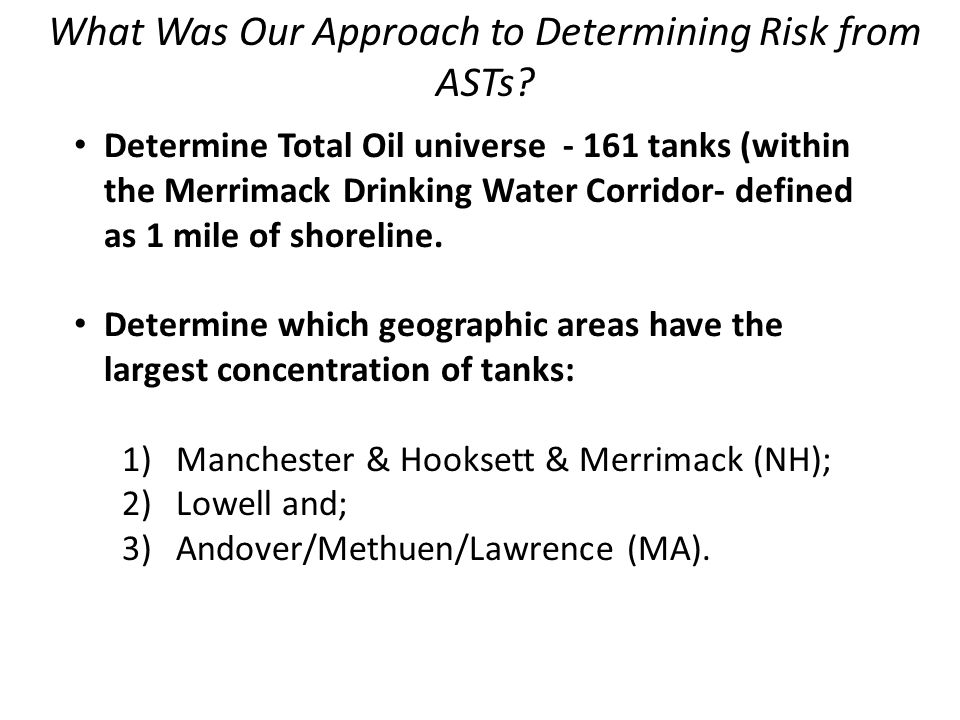 What Was Our Approach to Determining Risk from ASTs? Determine Total Oil universe - 161 tanks (within the Merrimack Drinking Water Corridor- defined a