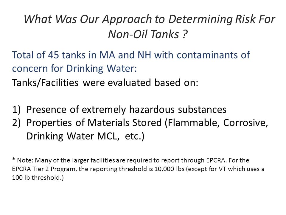 What Was Our Approach to Determining Risk For Non-Oil Tanks ? Total of 45 tanks in MA and NH with contaminants of concern for Drinking Water: Tanks/Fa