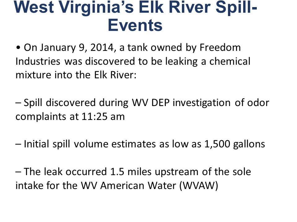 West Virginia's Elk River Spill- Events On January 9, 2014, a tank owned by Freedom Industries was discovered to be leaking a chemical mixture into th