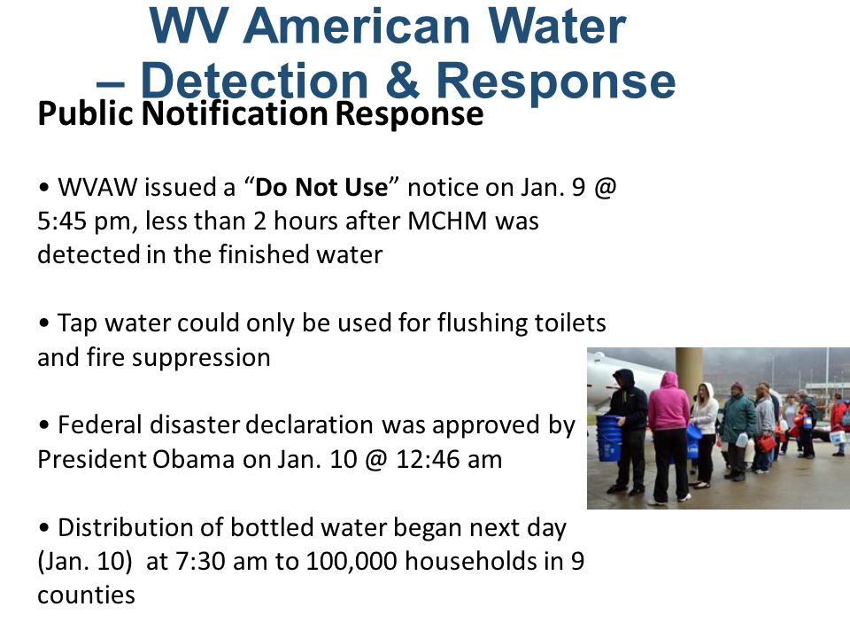 "WV American Water – Detection & Response Public Notification Response WVAW issued a ""Do Not Use"" notice on Jan. 9 @ 5:45 pm, less than 2 hours after M"