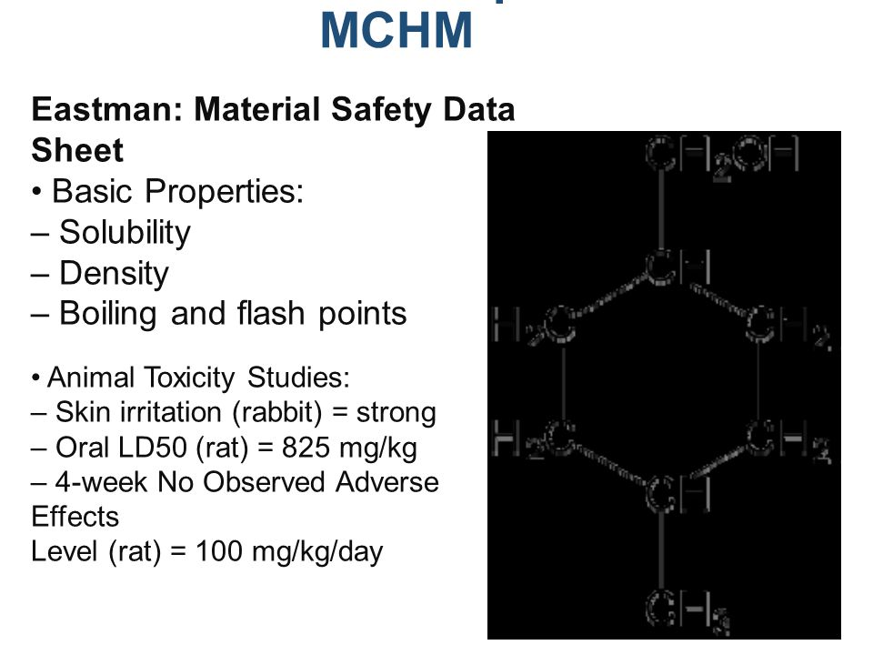 Contaminant Properties of MCHM Eastman: Material Safety Data Sheet Basic Properties: – Solubility – Density – Boiling and flash points Animal Toxicity