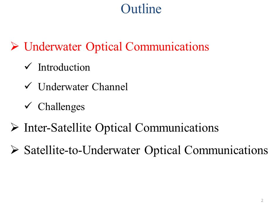 2 Outline  Underwater Optical Communications Introduction Underwater Channel Challenges  Inter-Satellite Optical Communications  Satellite-to-Under