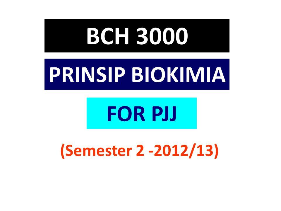 BCH 3000 PRINSIP BIOKIMIA (Semester 2 -2012/13) 1 FOR PJJ